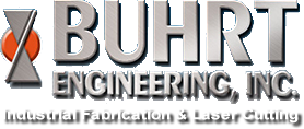Buhrt Engineering, Inc. | Industrial Fabrication and Laser Cutting